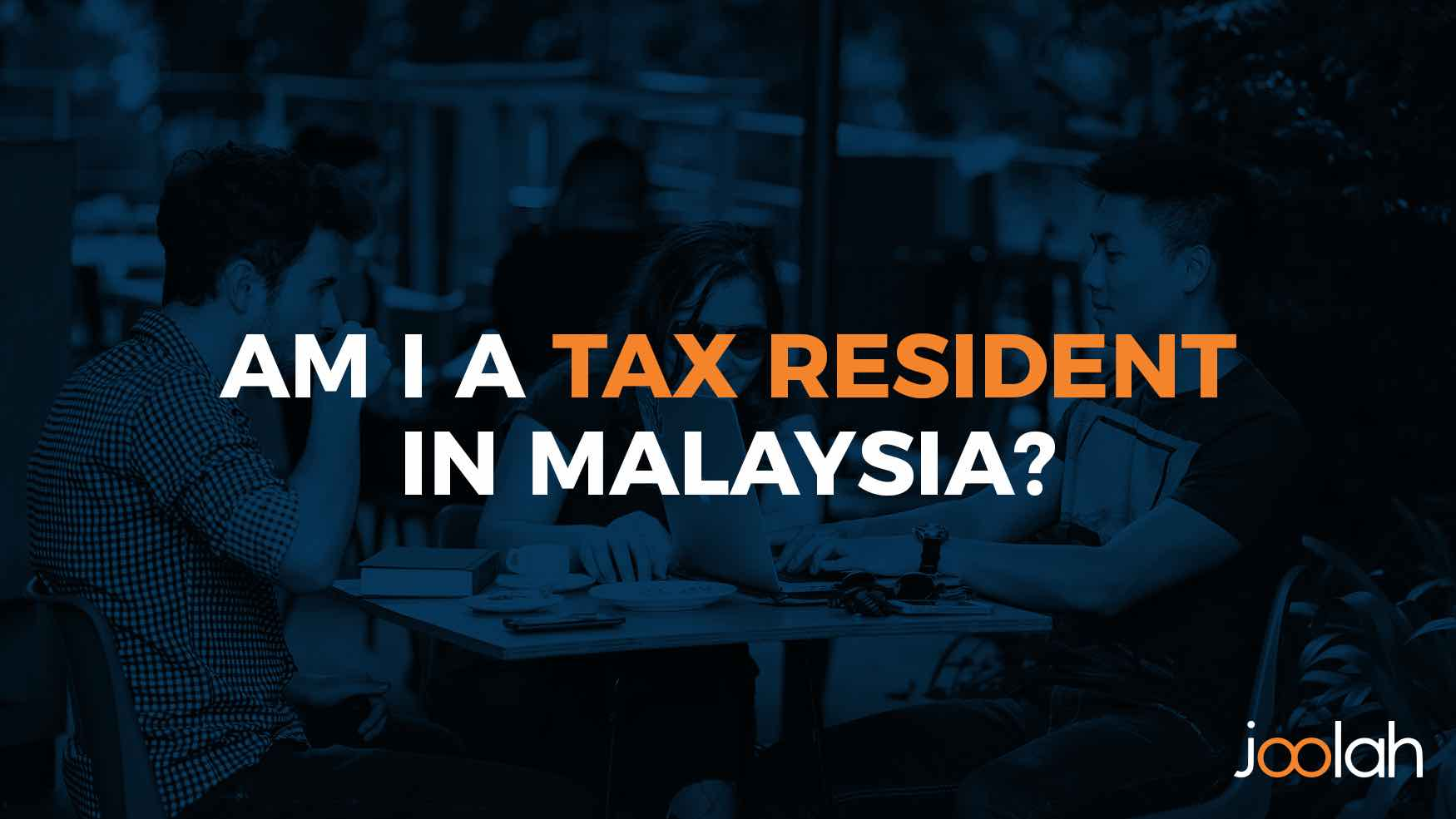 when are you a tax resident in malaysia. Malaysians sitting at table