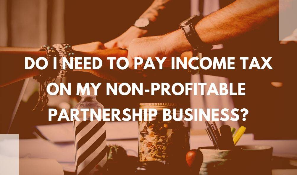 hands with text: Do I need to Pay Income Tax on My Loss-Making Partnership Business? , partnership